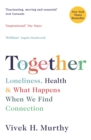 Together : Loneliness, Health and What Happens When We Find Connection - eBook