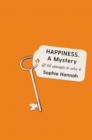 Happiness, a Mystery : And 66 Attempts to Solve It - eBook