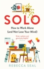 Solo : How to Work Alone (and Not Lose Your Mind) - eBook
