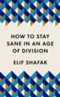 How to Stay Sane in an Age of Division : The powerful, pocket-sized manifesto - eBook