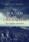 The Bounds of Liberalism : The Fragility of Freedom - eBook