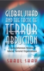 Global Jihad and the Tactic of Terror Abduction : A Comprehensive Review of Islamic Terrorist Organizations - eBook