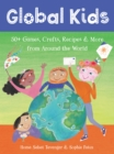 Global Kids : 50+ Games, Crafts, Recipes & More from Around the World - Book