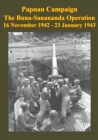 PAPUAN CAMPAIGN - The Buna-Sanananda Operation - 16 November 1942 - 23 January 1943 [Illustrated Edition] - eBook