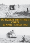 TO BIZERTE WITH THE II CORPS - 23 April - 13 May 1943 [Illustrated Edition] - eBook