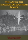 The AAF In The Invasion Of Southern France [Illustrated Edition] - eBook