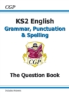 New KS2 English: Grammar, Punctuation and Spelling Workbook - Ages 7-11 - Book