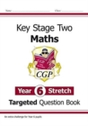 KS2 Maths Targeted Question Book: Challenging Maths - Year 6 Stretch - Book