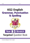 KS2 English Targeted Question Book: Challenging Grammar, Punctuation & Spelling - Year 3 Stretch - Book