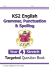 New KS2 English Targeted Question Book: Challenging Grammar, Punctuation & Spelling - Year 4 Stretch - Book