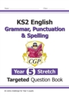 New KS2 English Targeted Question Book: Challenging Grammar, Punctuation & Spelling - Year 5 Stretch - Book