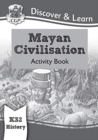 KS2 Discover & Learn: History - Mayan Civilisation Activity Book - Book