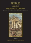 Textiles and the Medieval Economy : Production, Trade, and Consumption of Textiles, 8th-16th Centuries - eBook