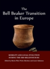 The Bell Beaker Transition in Europe : Mobility and local evolution during the 3rd millennium BC - eBook