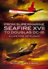 From Supermarine Seafire XVII to Douglas DC-10 : A Lifetime of Flight - eBook