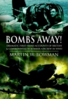 Bombs Away! : Dramatic First-hand Accounts of British and Commonwealth Bomber Aircrew in WWII - eBook