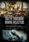South Yorkshire Mining Disasters : Volume 1: The Nineteenth Century - eBook