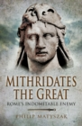 Mithridates the Great : Rome's Indomitable Enemy - eBook
