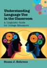 Understanding Language Use in the Classroom : A Linguistic Guide for College Educators - eBook