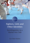 Fighters, Girls and Other Identities : Sociolinguistics in a Martial Arts Club - eBook