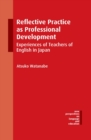 Reflective Practice as Professional Development : Experiences of Teachers of English in Japan - Book