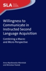 Willingness to Communicate in Instructed Second Language Acquisition : Combining a Macro- and Micro-Perspective - Book