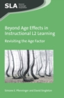 Beyond Age Effects in Instructional L2 Learning : Revisiting the Age Factor - Book