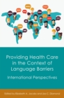 Providing Health Care in the Context of Language Barriers : International Perspectives - Book