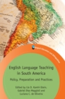 English Language Teaching in South America : Policy, Preparation and Practices - Book
