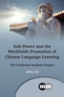 Soft Power and the Worldwide Promotion of Chinese Language Learning - eBook