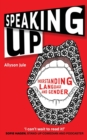 Speaking Up : Understanding Language and Gender - Book