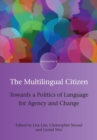The Multilingual Citizen : Towards a Politics of Language for Agency and Change - Book