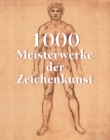 1000 Meisterwerke der Zeichenkunst : The Book - eBook