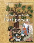 Les Tresors perdus de l'art persan : Temporis - eBook