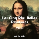 Les Cinq Plus Belle Peintures vol 2 : Art for Kids - eBook
