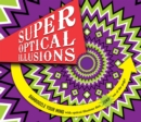 Super Optical Illusions : Bamboozle Your Mind With Optical Illusions That Jump Out of the Page! - Book