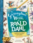 The Gloriumptious Worlds of Roald Dahl - Book