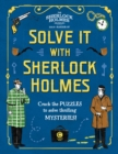 Solve It With Sherlock Holmes : Crack the puzzles to solve thrilling mysteries - Book