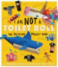 I Am Not A Toilet Roll: The Recycling Project Book ........ - Book
