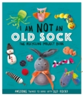 I Am Not An Old Sock: The Recycling Project Book - Book