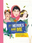 My Heroes and Me : A fill-in-yourself book with advice and inspiration from history's greatest women - Book
