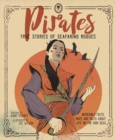 Pirates - True Stories of Seafaring Rogues : Incredible Facts, Maps and True Stories of Life on the High Seas - Book