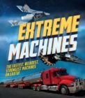 Extreme Machines : The fastest, weirdest, strongest machines on Earth! - Book