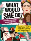 What Would She Do? Advice from Iconic Women in History : Two amazing books to inspire & empower all young feminists - Book
