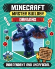 Minecraft Master Builder: Dragons : A step-by-step guide to creating your own dragons, packed with amazing mythical facts to inspire you! - Book