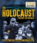 The Holocaust: A History for Children : The origins, events and remarkable tales of survival - Book