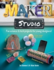 Maker Studio : Fun science and tech projects for young designers - Book