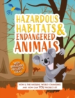 Hazardous Habitats and Endangered Animals : How is the natural world changing, and how can you protect it? - Book