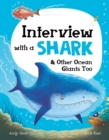 Interview with a Shark : and Other Ocean Giants Too - Book