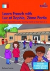 Learn French with Luc et Sophie 2eme Partie (Part 2) Starter Pack Years 5-6 : A story based scheme for teaching French at KS2 - Book
